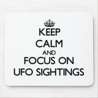 Keep Calm and focus on Ufo Sightings Mousepad