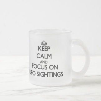 Keep Calm and focus on Ufo Sightings Frosted Glass Mug