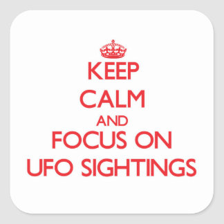Keep Calm and focus on Ufo Sightings Square Sticker