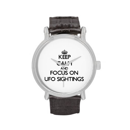 Keep Calm and focus on Ufo Sightings Wrist Watches