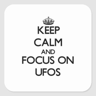 Keep Calm and focus on Ufos Square Sticker