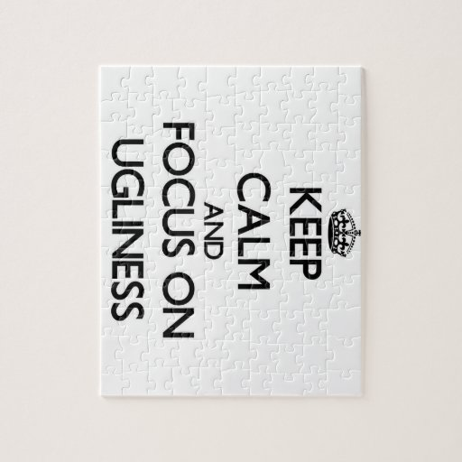 Keep Calm and focus on Ugliness Puzzles