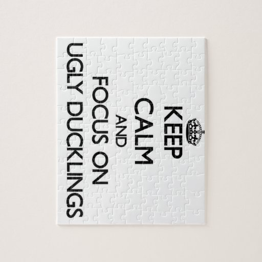 Keep Calm and focus on Ugly Ducklings Jigsaw Puzzle