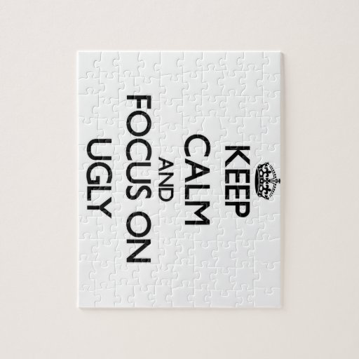 Keep Calm and focus on Ugly Puzzles