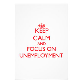 Keep Calm and focus on Unemployment Invites