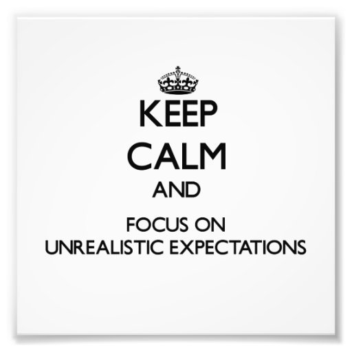 Keep Calm and focus on Unrealistic Expectations Art Photo