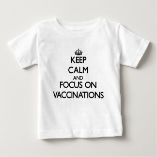 Keep Calm and focus on Vaccinations Baby T-Shirt