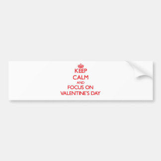 Keep Calm and focus on Valentine'S Day Bumper Stickers