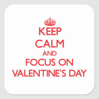 Keep Calm and focus on Valentine'S Day Square Sticker
