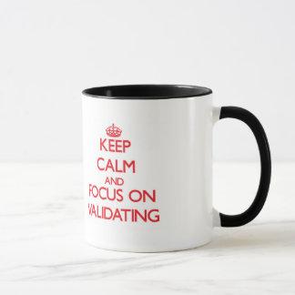 Keep Calm and focus on Validating Mug