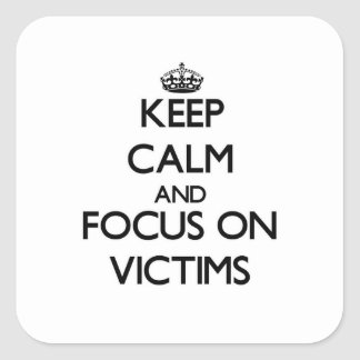 Keep Calm and focus on Victims Square Sticker