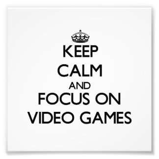 Keep Calm and focus on Video Games Art Photo