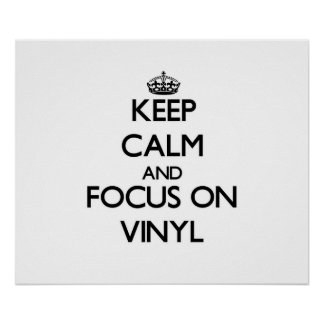 Keep Calm and focus on Vinyl Poster