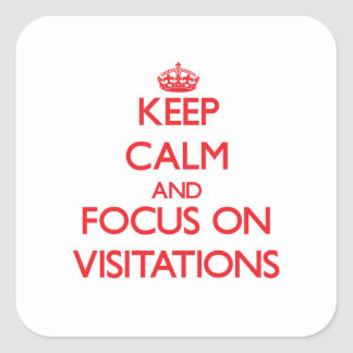 Keep Calm and focus on Visitations Square Sticker