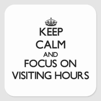Keep Calm and focus on Visiting Hours Square Sticker