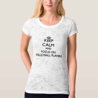 Keep Calm and focus on Volleyball Players Tshirt