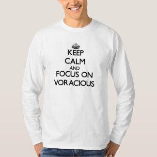 Keep Calm and focus on Voracious T-shirt