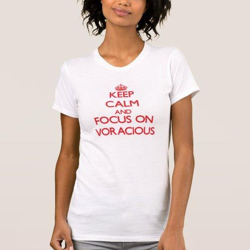 Keep Calm and focus on Voracious Shirt