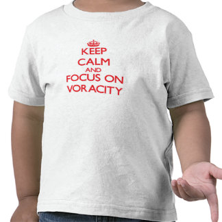 Keep Calm and focus on Voracity Tee Shirts