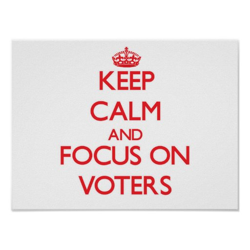 Keep Calm and focus on Voters Posters