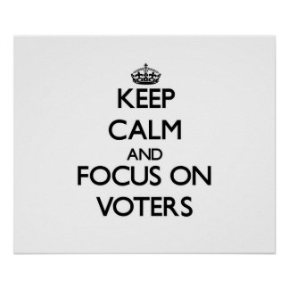 Keep Calm and focus on Voters Print