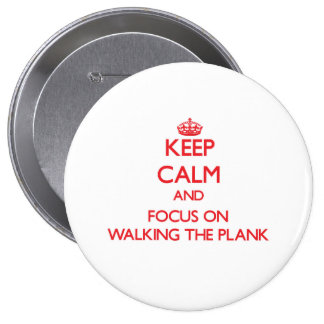Keep Calm and focus on Walking The Plank Pinback Buttons