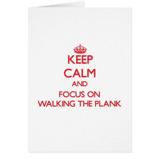 Keep Calm and focus on Walking The Plank Greeting Cards