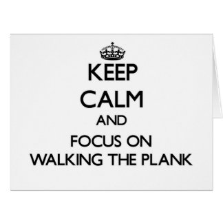 Keep Calm and focus on Walking The Plank Card