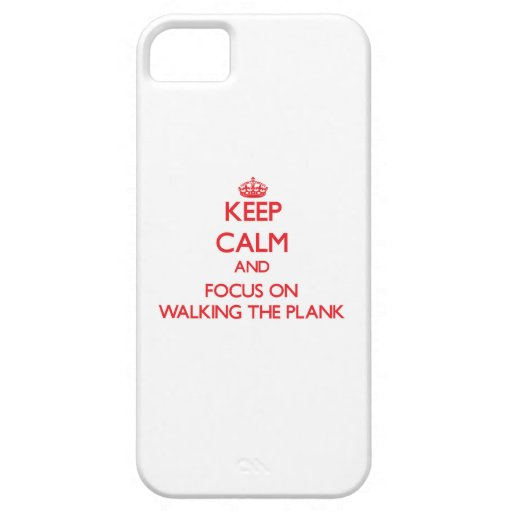 Keep Calm and focus on Walking The Plank iPhone 5 Cover