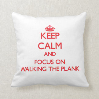 Keep Calm and focus on Walking The Plank Pillow