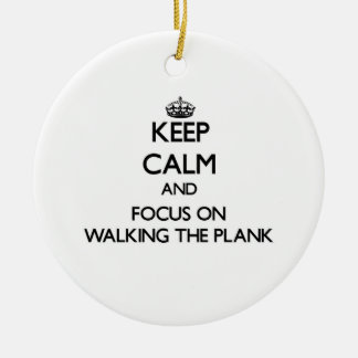 Keep Calm and focus on Walking The Plank Christmas Ornaments