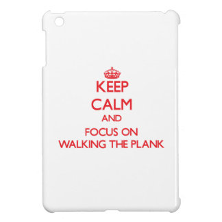 Keep Calm and focus on Walking The Plank iPad Mini Case