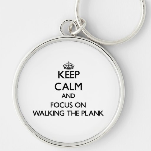 Keep Calm and focus on Walking The Plank Keychain