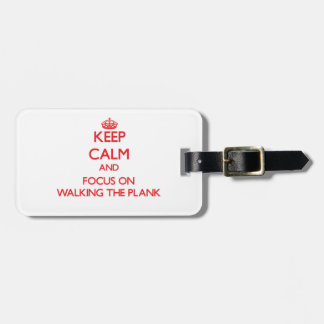 Keep Calm and focus on Walking The Plank Travel Bag Tag