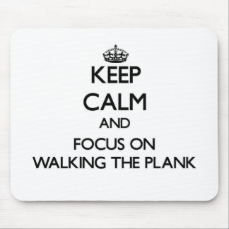 Keep Calm and focus on Walking The Plank Mouse Pad