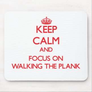 Keep Calm and focus on Walking The Plank Mousepads
