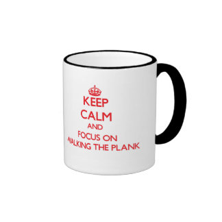 Keep Calm and focus on Walking The Plank Mug