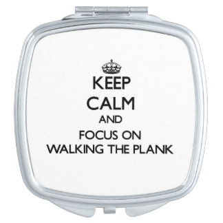 Keep Calm and focus on Walking The Plank Compact Mirrors