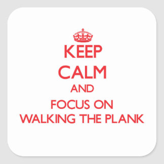 Keep Calm and focus on Walking The Plank Square Sticker