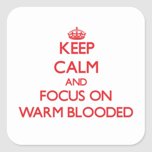 Keep Calm and focus on Warm-Blooded Stickers