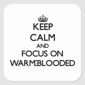 Keep Calm and focus on Warm-Blooded Square Stickers