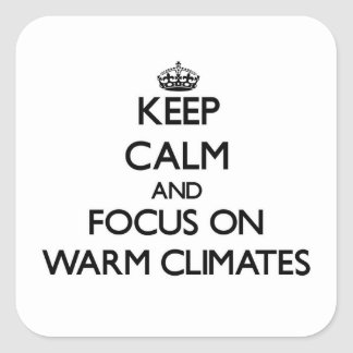 Keep Calm and focus on Warm Climates Square Sticker