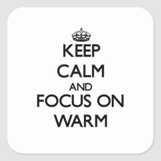 Keep Calm and focus on Warm Square Sticker