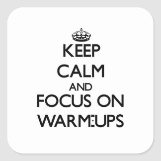 Keep Calm and focus on Warm-Ups Square Sticker