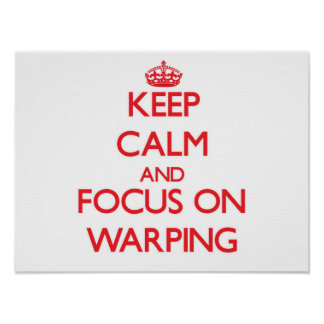 Keep Calm and focus on Warping Poster