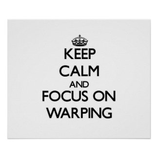 Keep Calm and focus on Warping Posters