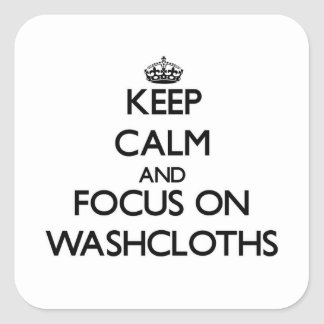 Keep Calm and focus on Washcloths Square Sticker