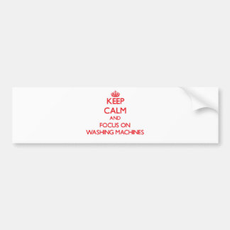 Keep Calm and focus on Washing Machines Bumper Sticker