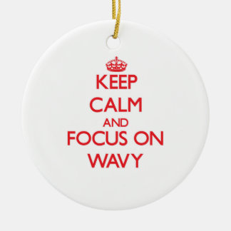 Keep Calm and focus on Wavy Ceramic Ornament