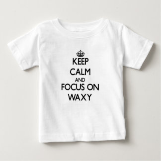 Keep Calm and focus on Waxy T Shirts
